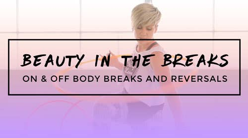 Beauty in the Breaks : Learn On & Off Body Breaks and Reversals