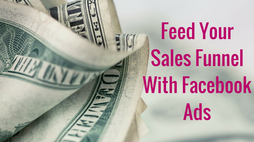 Feed Your Sales Funnel with Facebook Ads!