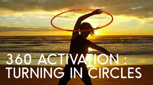 360 Activation : Turning in Circles