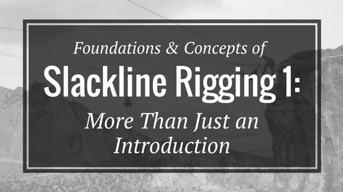 Foundations & Concepts of Slackline Rigging 1: More Than Just an Introduction