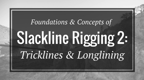 Foundations & Concepts of Slackline Rigging 2: Tricklines & Longlining