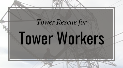 Tower Rescue for Tower Workers