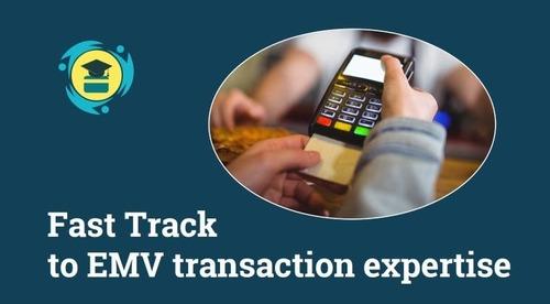 Fast Track to EMV transaction expertise