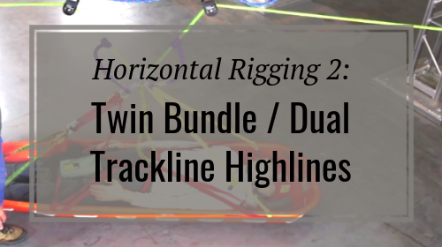 Horizontal Rigging 2: Twin Bundle / Dual Trackline Highlines