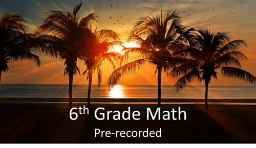 6th Grade Math (Pre-recorded)