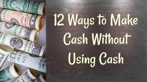 12 Ways to Make Cash Without Using Cash - FREE