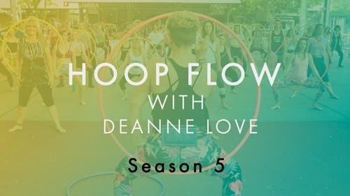 Hoop Flow Classes with Deanne Love Season 5