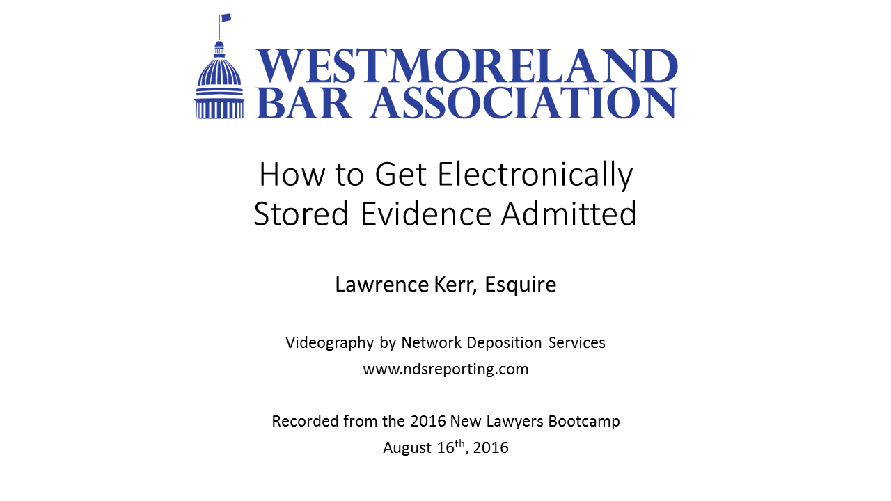 How to Get Electronically Stored Evidence Admitted (1 PA Substantive CLE)