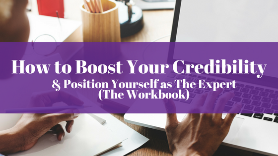 How To Boost Your Credibility & Position Yourself as The Expert