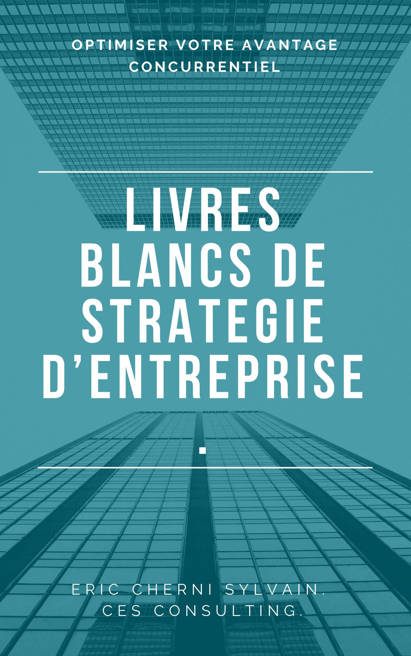 Livres Blancs de Stratégie d'Entreprise . Optimiser votre avantage concurrentiel.