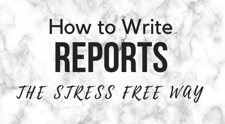 Write Reports the Stress Free Way