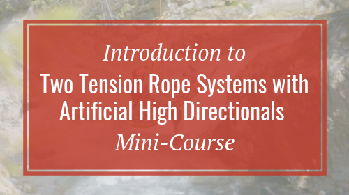 Introduction to Two Tension Rope Systems with Artificial High Directionals Mini-Course