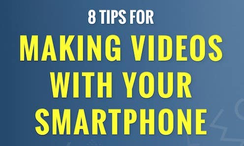 8 Tips for Making Videos With Your Smarphone