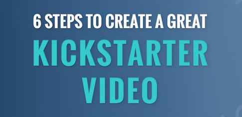 6 Steps to a Great Kickstarter Video