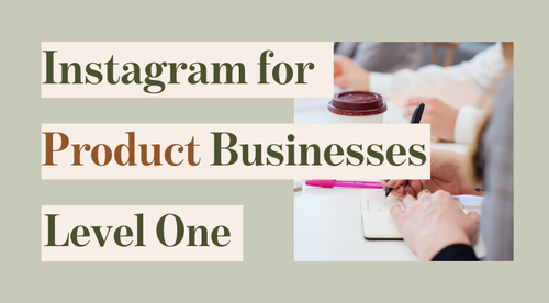 Instagram for Product Businesses: Level One
