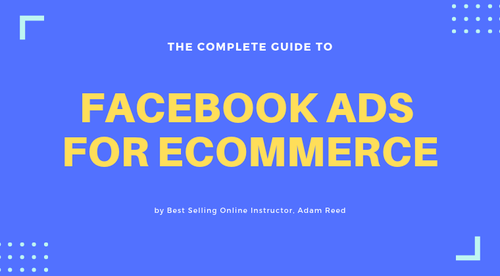 Facebook Ads for E-Commerce: The Complete Guide