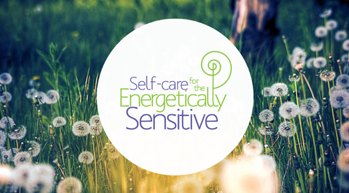 Self Care for the Energetically Sensitive
