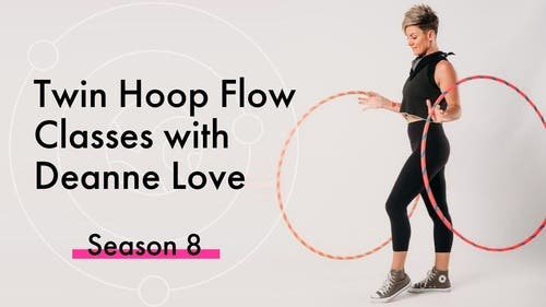 Twin Hoop Dance Flow Classes with Deanne Love  (season 8)