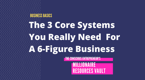 The 3 Core Systems You Really Need  For A 6-Figure Business (Fast Track Series)