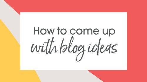 How to come up with blog ideas