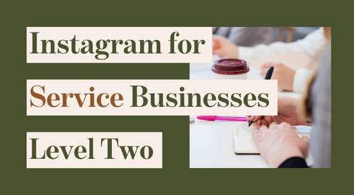 Instagram for Service Businesses: Level Two