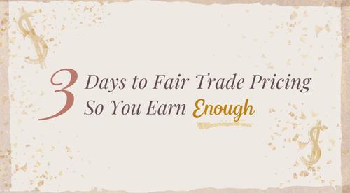 3 Days to Fair Trade Pricing So You Earn Enough