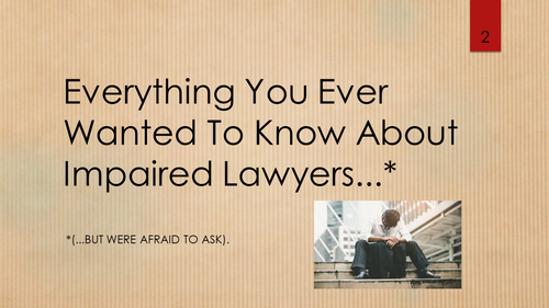 Everything You Wanted to Know About Impaired Lawyers (1 PA Ethics CLE)