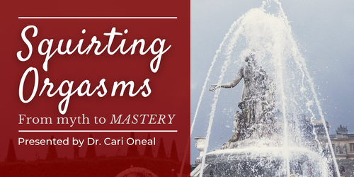 Squirting Orgasms: From Myth to Mastery