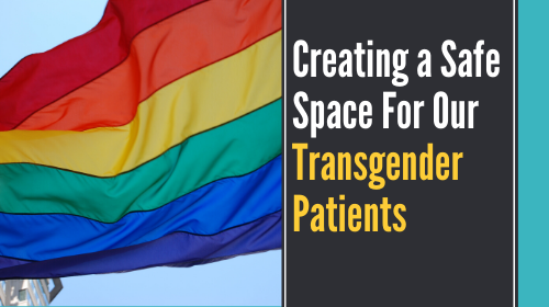 Creating a Safe Space for Our Transgender Patients
