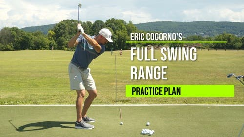 Eric Cogorno's Ultimate Full Swing Range Practice Plan