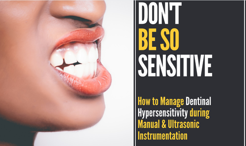 Don't Be So Sensitive: Managing Dentinal Hypersensitivity during Manual & Ultrasonic Instrumentation
