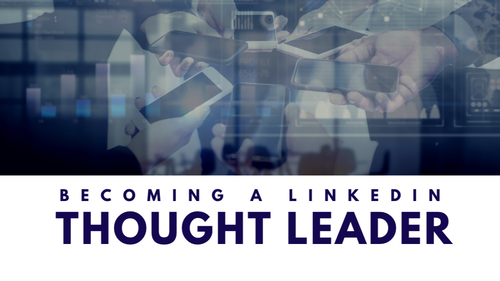 Becoming A LInkedIn Thought Leader