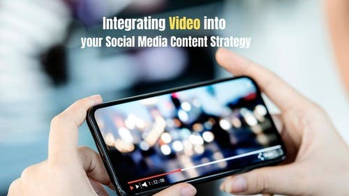 Integrating Video into Your Social Media Content Strategy