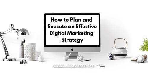 How to Plan and Execute an Effective Digital Marketing Strategy