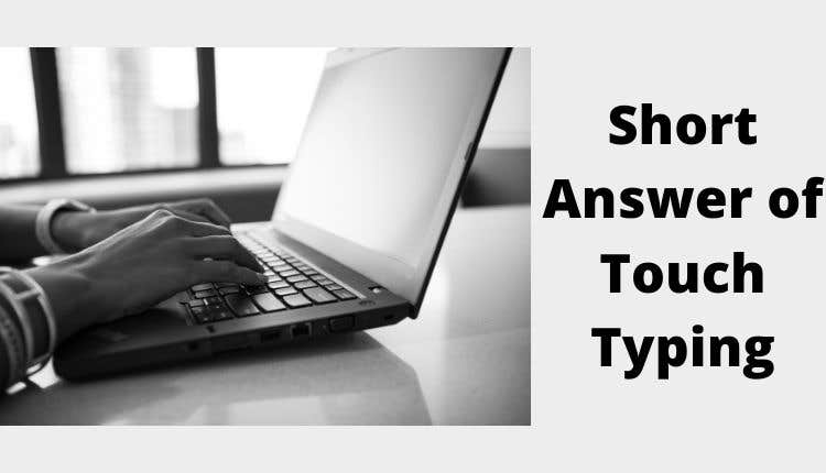 What is touch typing short answer?